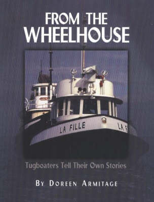 From the Wheelhouse: Tugboaters Tell Their Own Stories (Hardback)