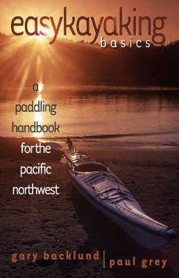 Easykayaking Basics: A Paddling Handbook for the Pacific Northwest (Hardback)