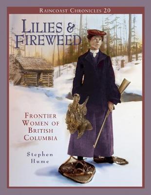 Lilies & Fireweed: Frontier Women of British Columbia (Paperback)
