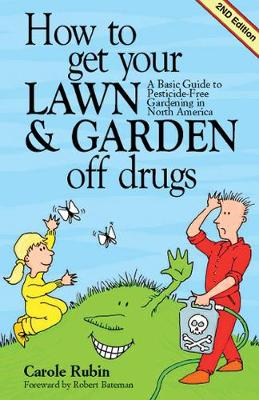 How to Get Your Lawn & Garden Off Drugs: A Basic Guide to Pesticide-Free Gardening in North America, 2nd Edition (Paperback)