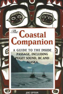 Coastal Companion: A Guide to the Inside Passage, Including Puget Sound, BC & Alaska (Paperback)