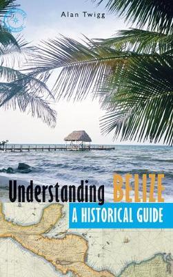 Understanding Belize: A Historical Guide (Paperback)