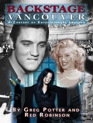 Backstage Vancouver: A Century of Entertainment Legends (Hardback)
