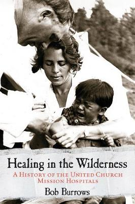 Healing in the Wilderness: A History of the United Church Mission Hospitals (Paperback)