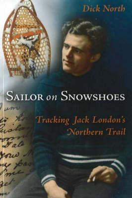 Sailor in Snowshoes: Jack London's Klondike Caper (Paperback)