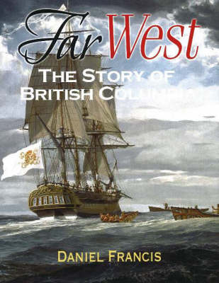 Far West: The Story of British Columbia (Hardback)