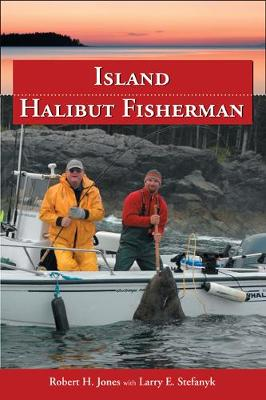 Island Halibut Fisherman: Halibut Tips & Hot Spots for the West Coast of BC (Paperback)