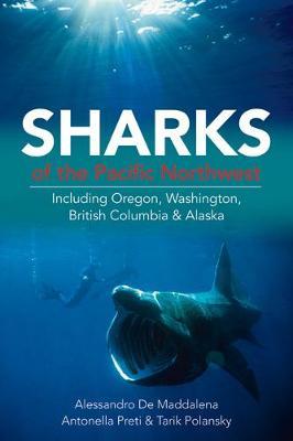 Sharks of the Pacific Northwest: Including Oregon, Washington, British Columbia & Alaska (Paperback)