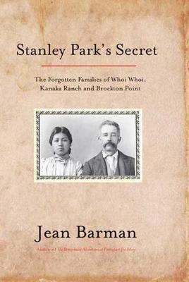 Stanley Park's Secret: The Forgotten Families of Whoi Whoi, Kanaka Ranch & Brockton Point (Paperback)