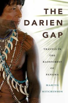 Darien Gap: Travels in the Rainforest of Panama (Paperback)