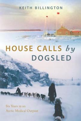 House Calls by Dogsled: Six Years in an Arctic Medical Outpost (Paperback)