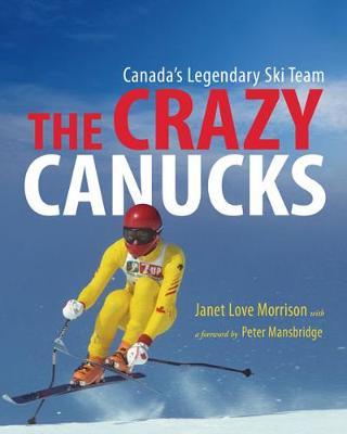 Crazy Canucks: Canada's Legendary Ski Team (Hardback)
