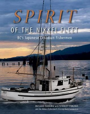 Spirit of the Nikkei Fleet: BC's Japanese Canadian Fishermen (Hardback)