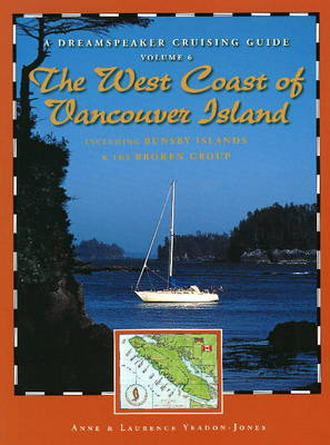 Dreamspeaker Cruising Guide: Volume 6: The West Coast of Vancouver Island (Including Bunsby Islands & the Broken Group) (Hardback)