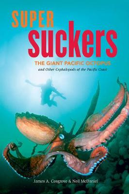Super Suckers: The Giant Pacific Octopus and Other Cephalopods of the Pacific Coast (Hardback)