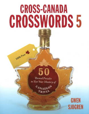 Cross-Canada Crosswords 5: 50 Themed Puzzles to Test Your Mastery of Canadian Trivia (Paperback)