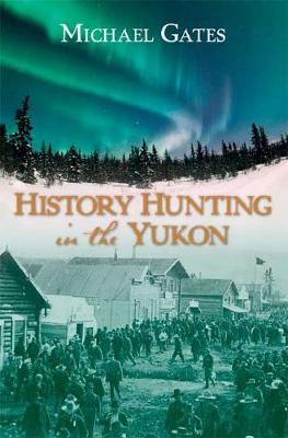 History Hunting in the Yukon (Paperback)