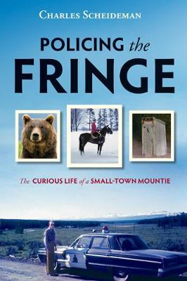 Policing the Fringe: The Curious Life of a Small-Town Mountie (Paperback)