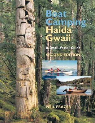 Boat Camping Haida Gwaii: A Small Vessel Guide: 2nd Edition (Paperback)