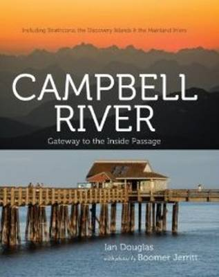Campbell River: Getaway to the Inside Passage - Including Strathcona, the Discovery Islands & the Mainland Inlets (Hardback)