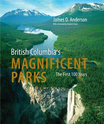British Columbia's Magnificent Parks: The First 100 Years (Hardback)