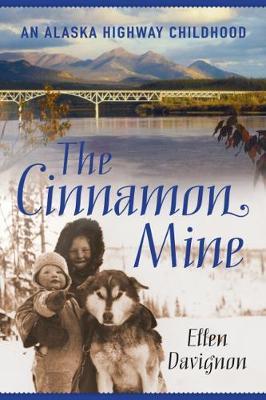 Cinnamon Mine: An Alaska Highway Childhood (Paperback)