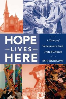 Hope Lives Here: A History of Vancouver's First United Church (Paperback)