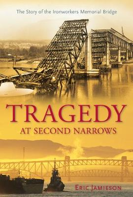Tragedy at Second Narrows: The Story of the Ironworkers Memorial Bridge (Paperback)