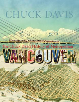 Chuck Davis' History of Metropolitan Vancouver (Hardback)