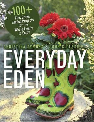 Everyday Eden: 100+ Fun, Green Garden Projects for the Whole Family to Enjoy (Paperback)