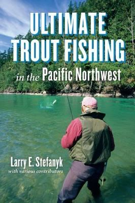 Ultimate Trout Fishing in Pacific Northwest (Paperback)