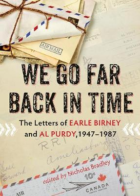 We Go Far Back in Time: The Letters of Earle Birney & Al Purdy, 1947-1984 (Hardback)