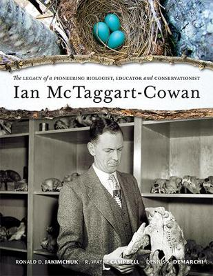 Ian McTaggart-Cowan: The Legacy of a Pioneering Biologist, Educator & Conservationist (Hardback)