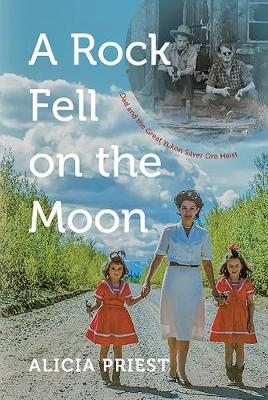 A Rock Fell on the Moon: Dad and the Great Yukon Silver Ore Heist (Hardback)