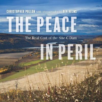 The Peace in Peril: The Real Cost of the Site C Dam (Paperback)