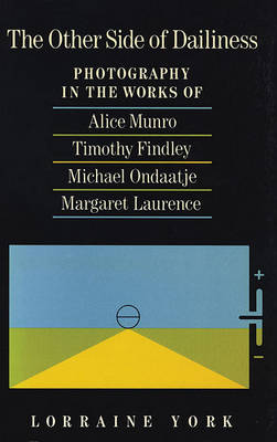 Other Side of Dailiness: Photography in the Works of Alice Munro, Timothy Findley, Michael Ondaat... (Paperback)