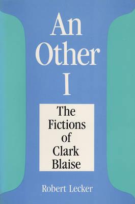 Other I: The Fictions of Clark Blaise (Hardback)