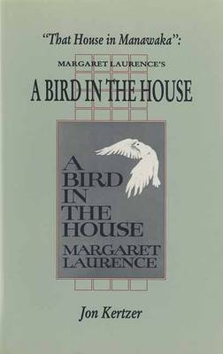 """That House in Manawaka: Margaret Laurence's """"Bird in the House"""" - Canadian Fiction Studies No. 11 (Paperback)"""