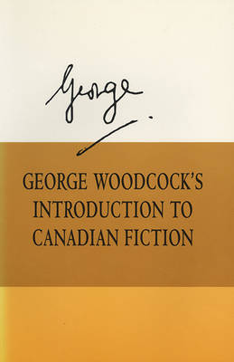 George Woodcock's Introduction to Canadian Fiction (Paperback)