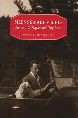 Silence Made Visible: Howard O'Hagan and Tay John (Paperback)
