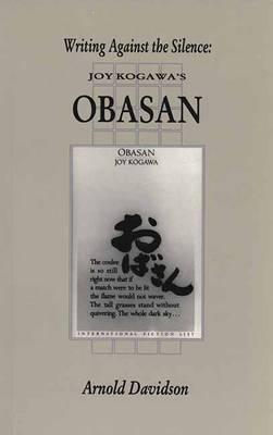 Writing Against the Silence: Joy Kogawa's Obasan - Canadian Fiction Studies, (Paperback)