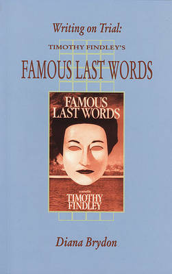 Writing on Trial: Timothy Findley's 'Famous Last Words' - Canadian Fiction Studies 32.00 (Paperback)