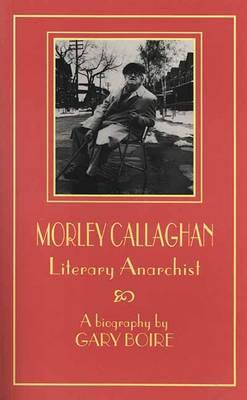 Morley Callaghan: My Glorious Career - Canadian Biography Series (Paperback)