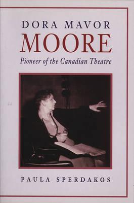 Dora Mavor Moore: Pioneer of the Canadian Theatre (Paperback)