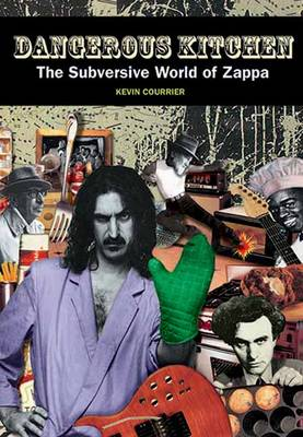 The Dangerous Kitchen: The Subversive Music and Politics of Frank Zappa (Paperback)