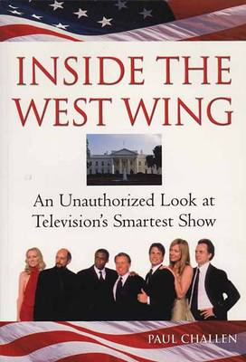 Inside The West Wing: An Unauthorised Look at Television's Smartest Show (Paperback)
