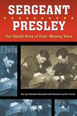 Sergeant Presley: Our Untold Story of Elvis' Missing Years (Paperback)
