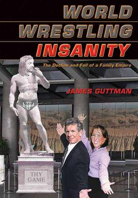 World Wrestling Insanity: The Decline and Fall of a Family Empire (Paperback)