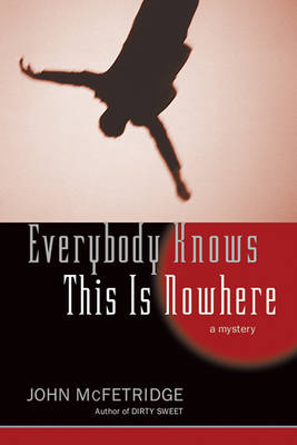 Everybody Knows This Is Nowhere: A Mystery (Hardback)