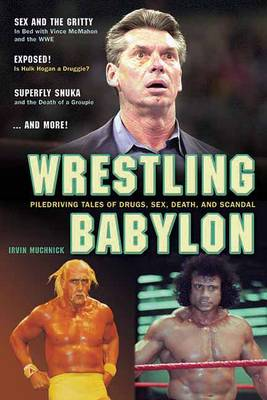 Wrestling Babylon: Piledriving Tales of Drugs, Sex, Death and Scandal (Paperback)